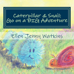Caterpillar & Snail: Go on a BIG Adventure by Ellen Jenny Watkins (book cover image)